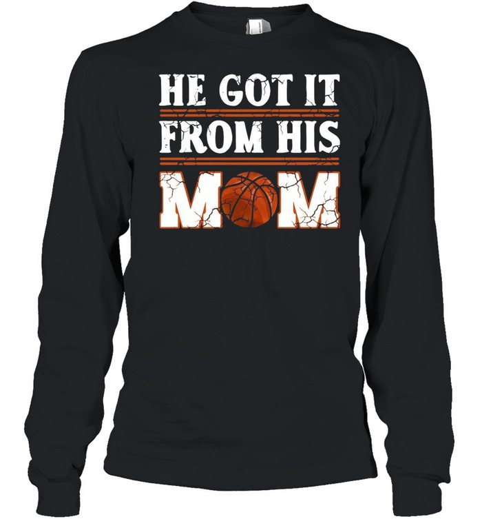 He Got It From His Mom Basketball shirt Long Sleeved T-shirt