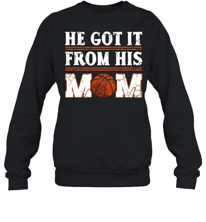He Got It From His Mom Basketball shirt Unisex Sweatshirt