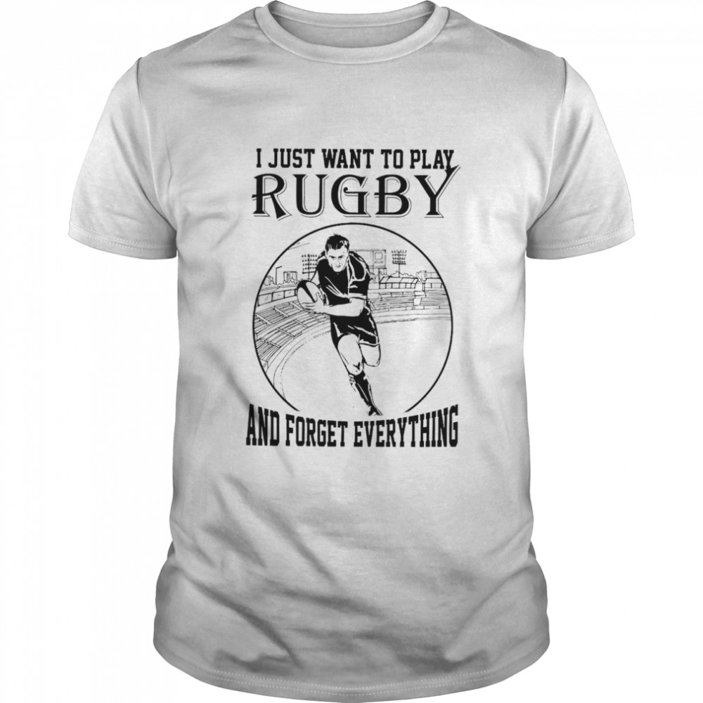 i just want to do Rugby and forget everything shirt