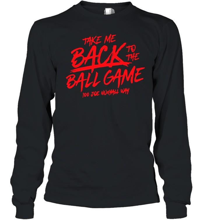 Take Me Back To The Ball Game 100 Joe Nuxhall Way shirt Long Sleeved T-shirt