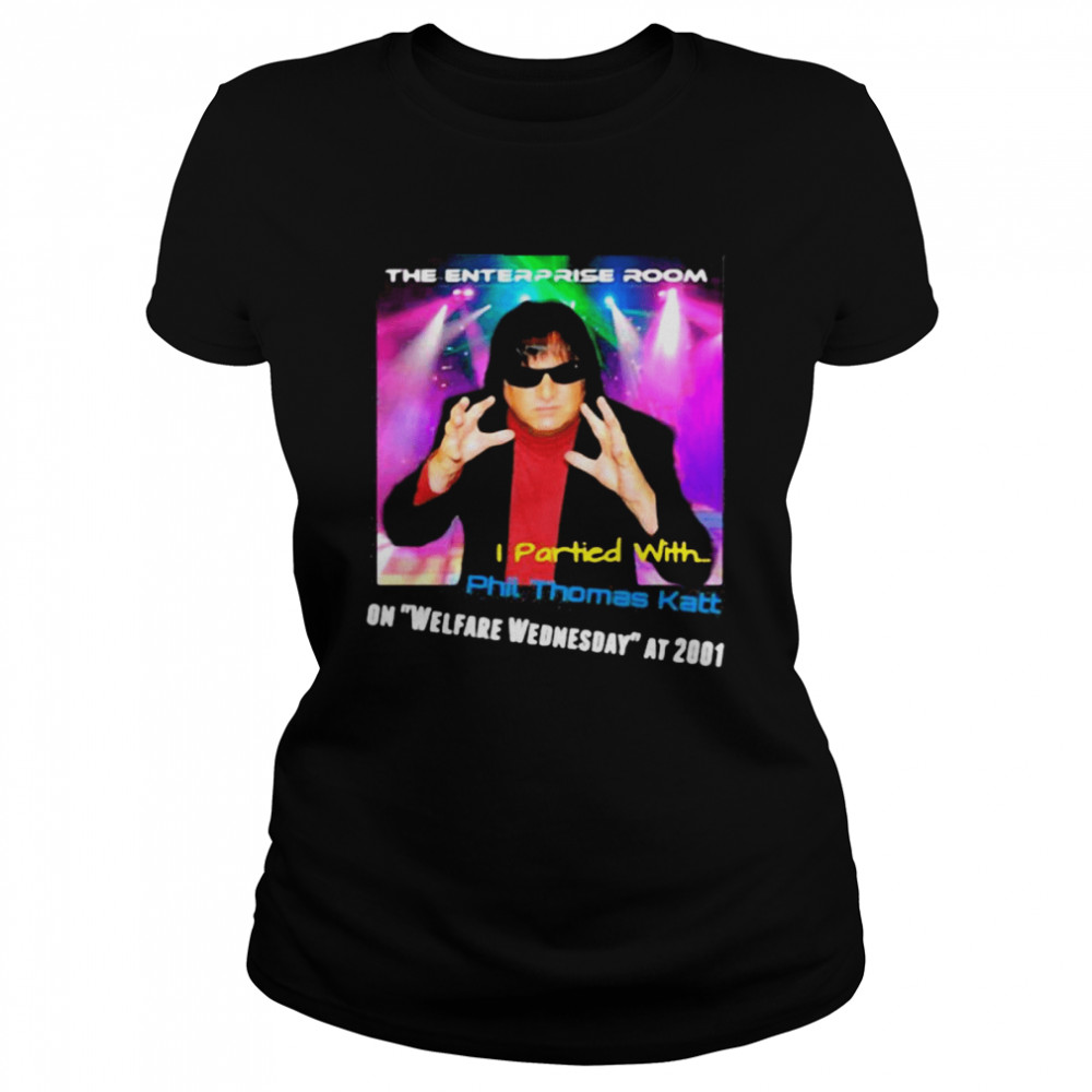The Enterprise Room I Partied With Phil Thomas Katt On Welfare Wednesday At 2001  Classic Women's T-shirt