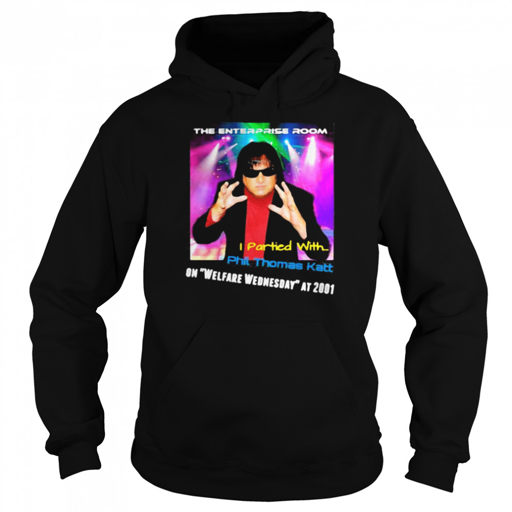 The Enterprise Room I Partied With Phil Thomas Katt On Welfare Wednesday At 2001  Unisex Hoodie