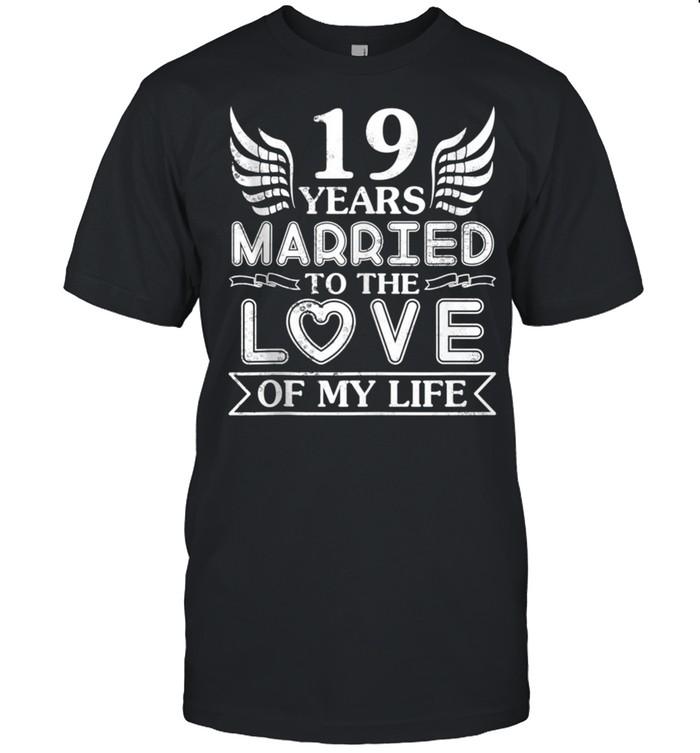 19 Years Married To The Love Of My Life Wedding Anniversary Shirt