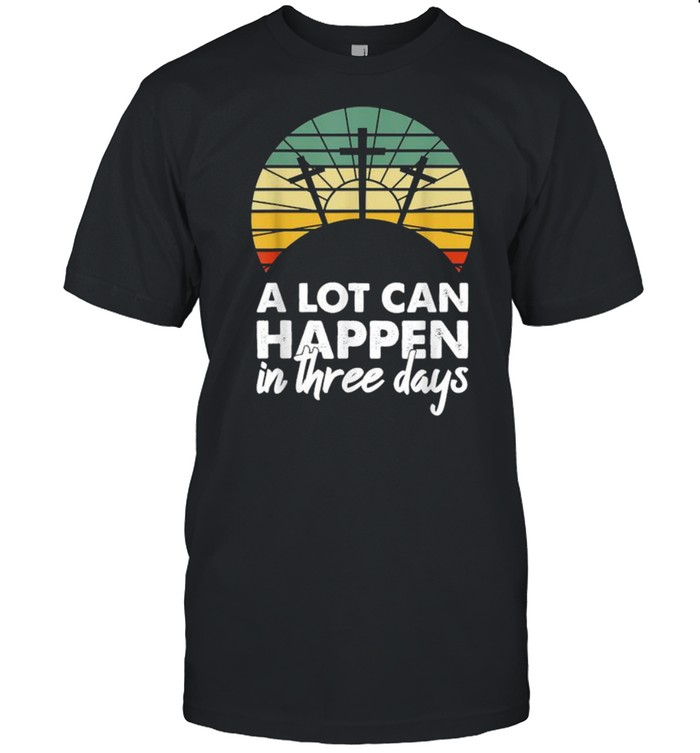A Lot Can Happen In Three Days Christian Vintage Shirt