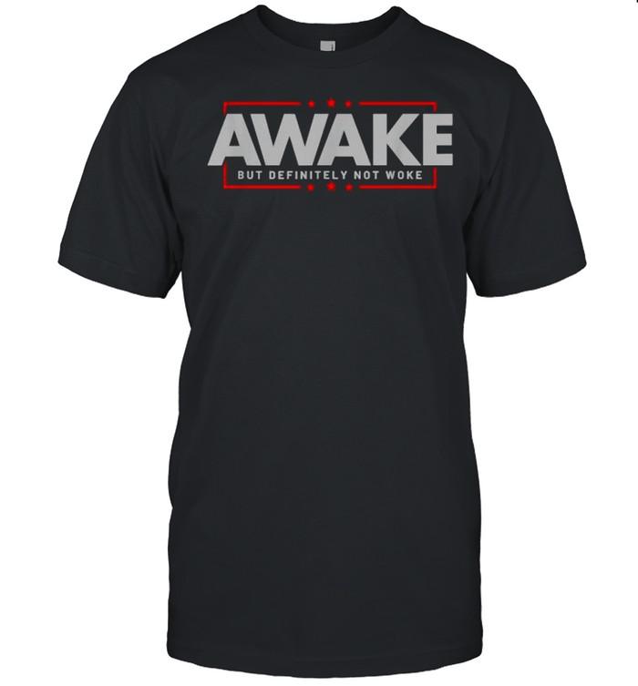 Awake Not Woke Political Censorship Election Shirt