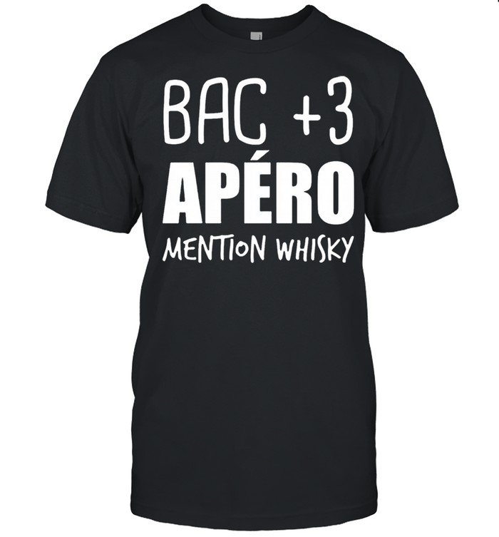 Bac 3 Apero Mention Whisky shirt
