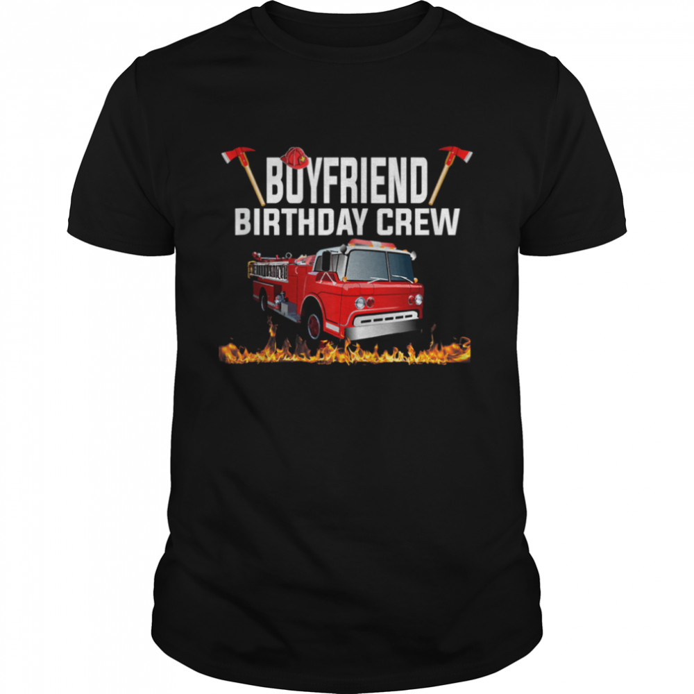 Boyfriend Birthday Crew  Fire Truck Firefighter Fireman shirt Classic Men's T-shirt