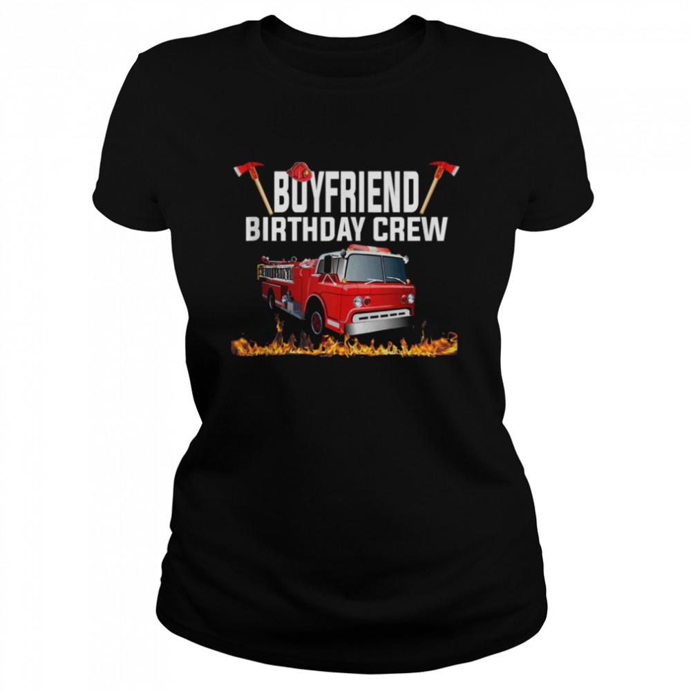 Boyfriend Birthday Crew  Fire Truck Firefighter Fireman shirt Classic Women's T-shirt