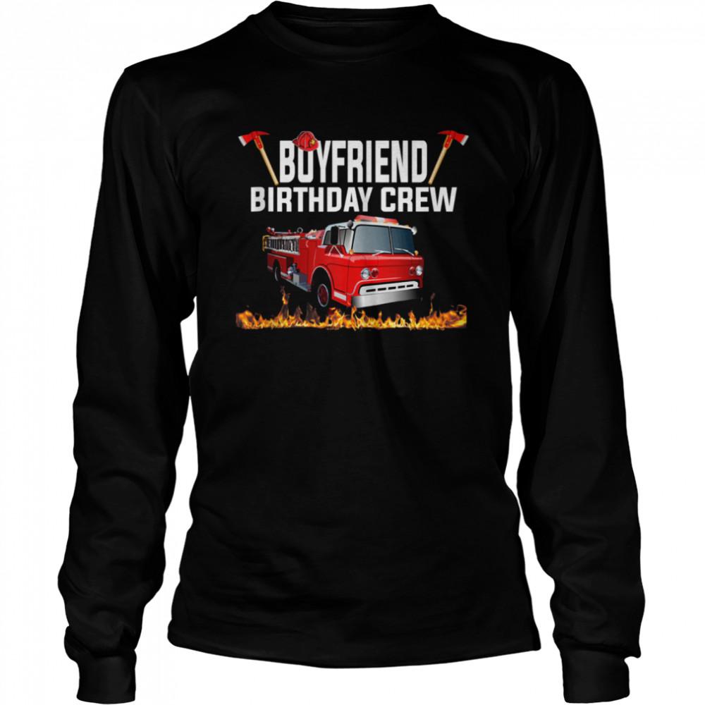 Boyfriend Birthday Crew  Fire Truck Firefighter Fireman shirt Long Sleeved T-shirt