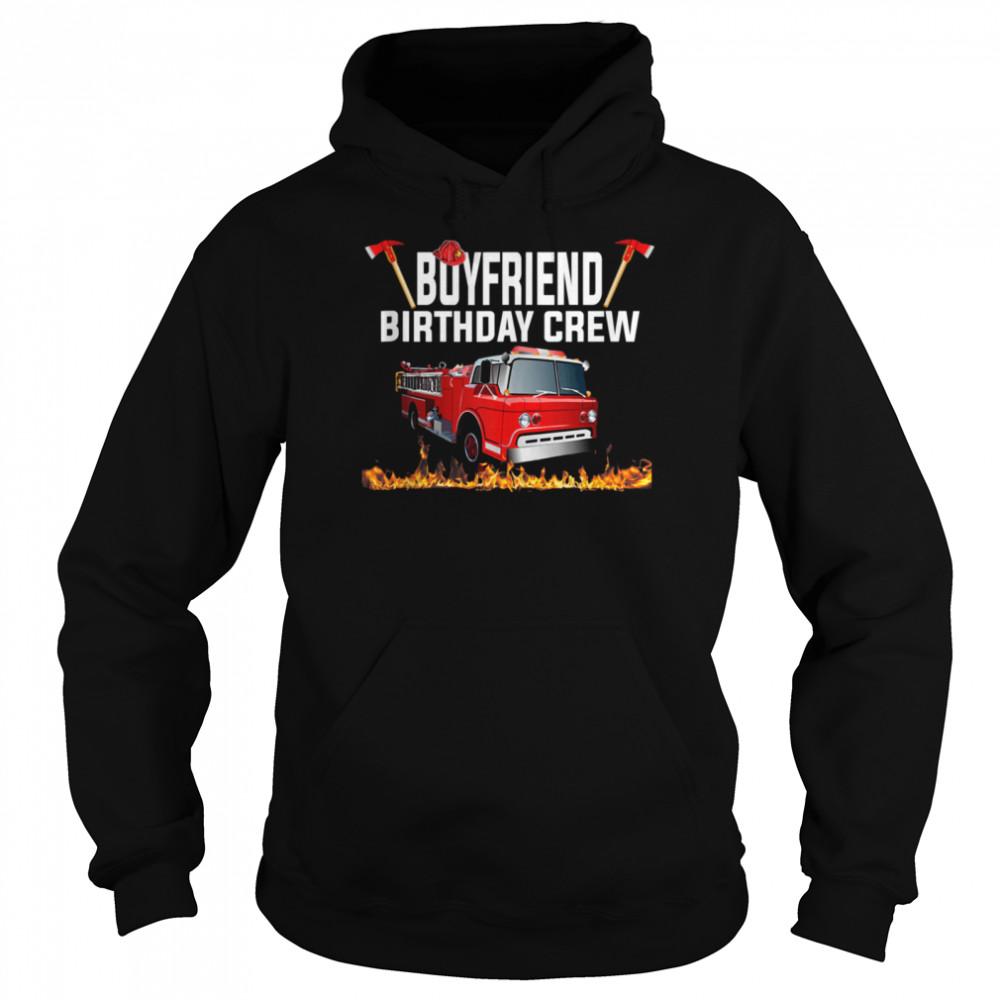 Boyfriend Birthday Crew  Fire Truck Firefighter Fireman shirt Unisex Hoodie