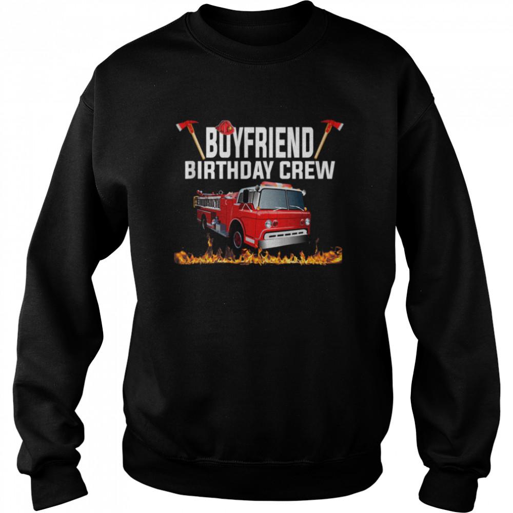 Boyfriend Birthday Crew  Fire Truck Firefighter Fireman shirt Unisex Sweatshirt