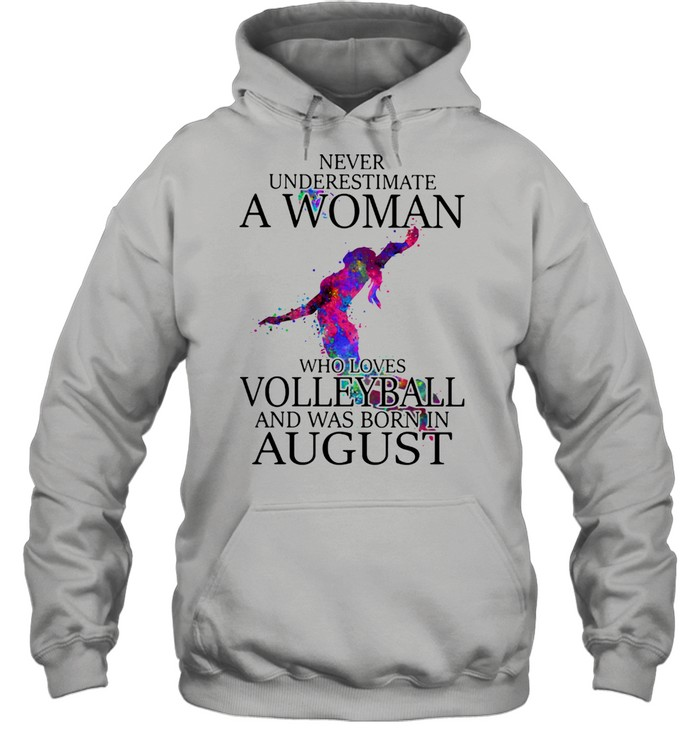 Never Underestimate A Woman Who Loves Volleyball And Was Born In August  Unisex Hoodie