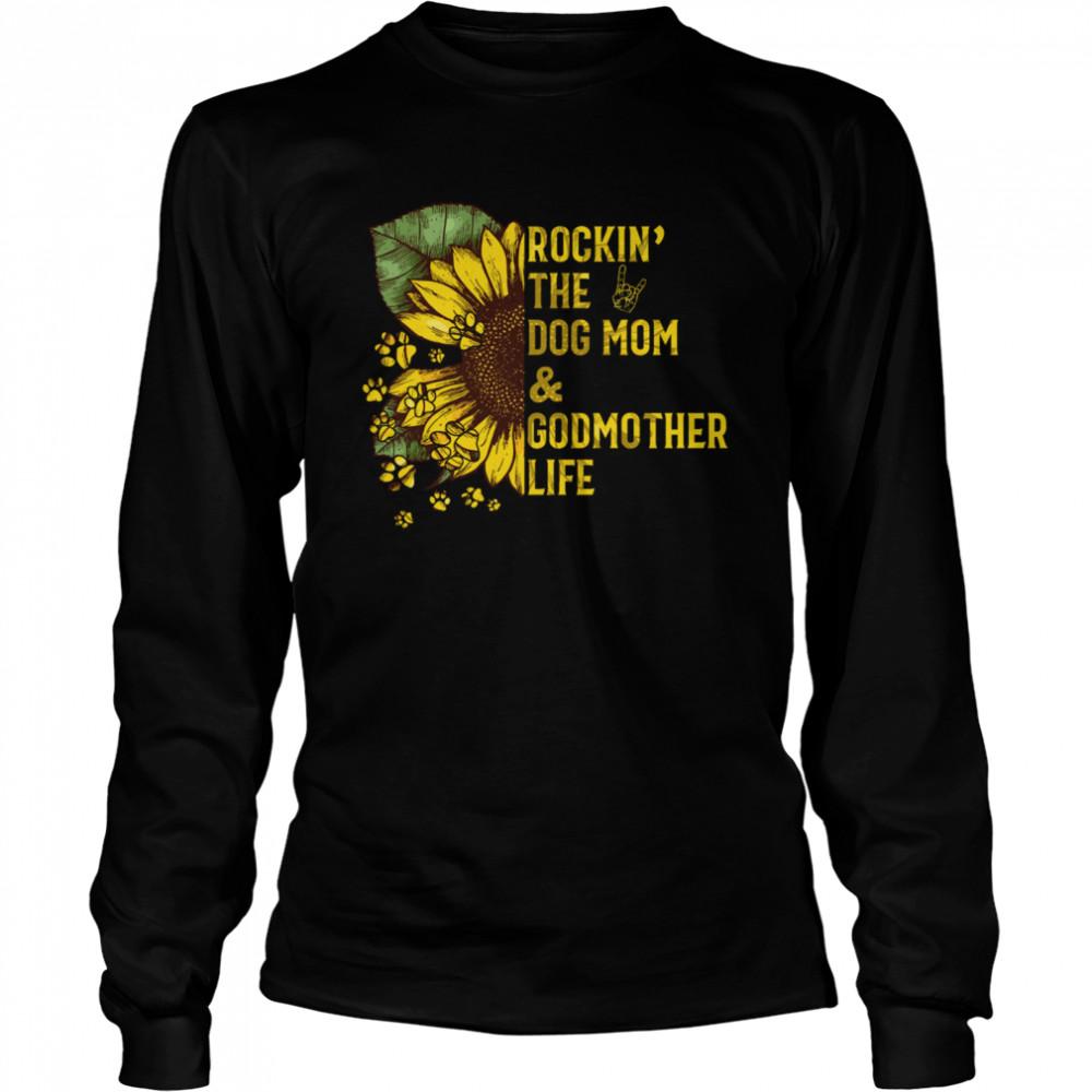 Rockin The Dog Mom And Godmother shirt Long Sleeved T-shirt