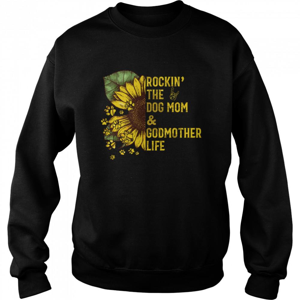 Rockin The Dog Mom And Godmother shirt Unisex Sweatshirt