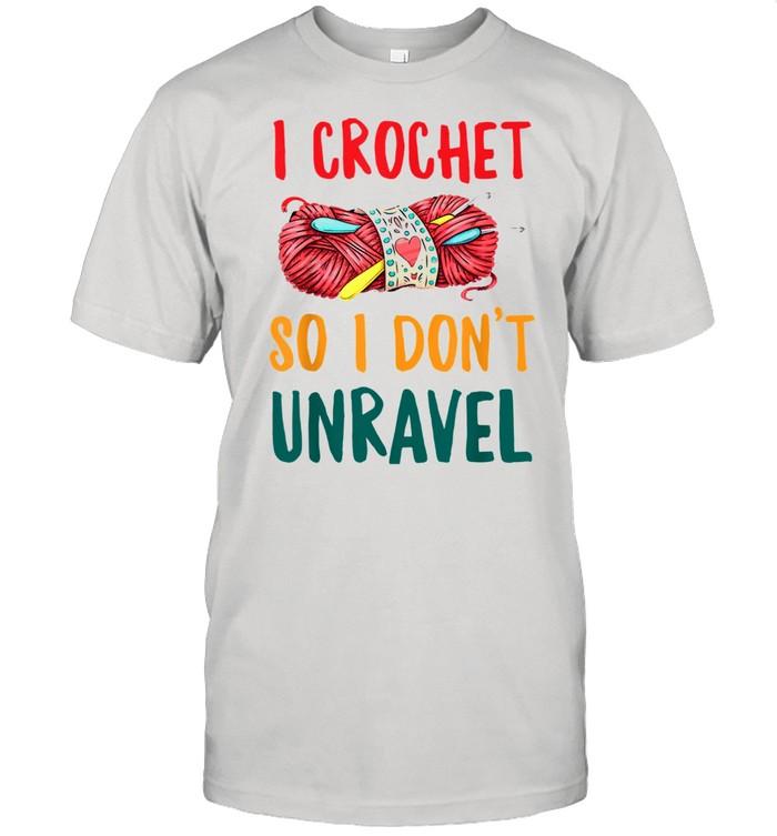 I Crochet So I Don't Unravel  Classic Men's T-shirt