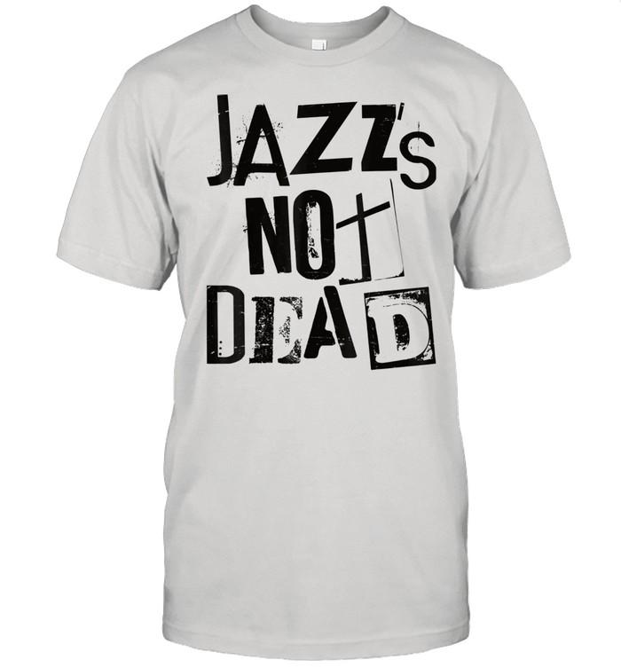 Jazz Is Not Dead Vintage Grunge Jazzy Sax Music Punk Shirt