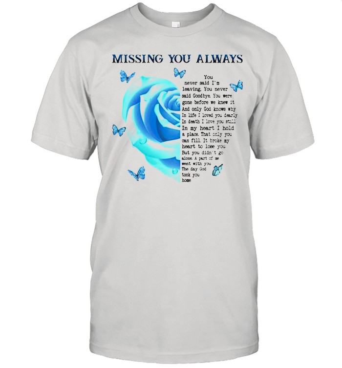 Missing you always shirt