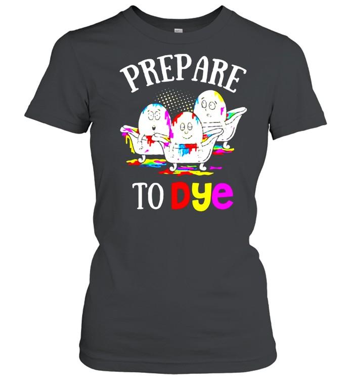 Prepare To Dye Easter Sunday Egg Hunting shirt Classic Women's T-shirt