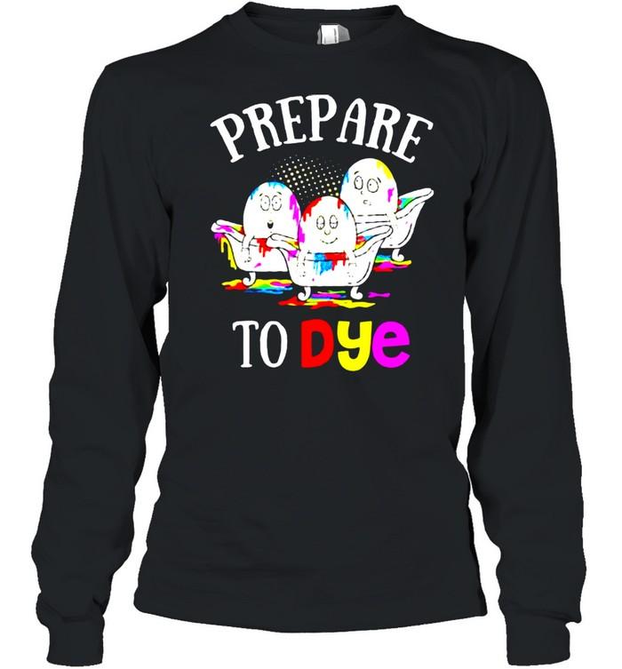 Prepare To Dye Easter Sunday Egg Hunting shirt Long Sleeved T-shirt