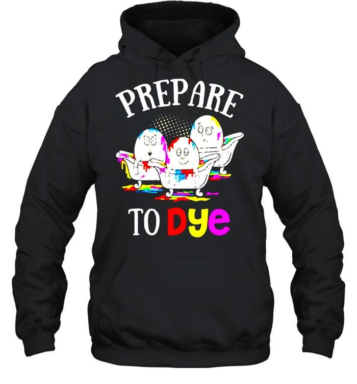 Prepare To Dye Easter Sunday Egg Hunting shirt Unisex Hoodie