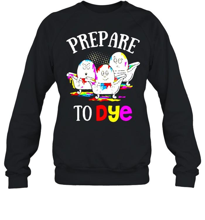 Prepare To Dye Easter Sunday Egg Hunting shirt Unisex Sweatshirt