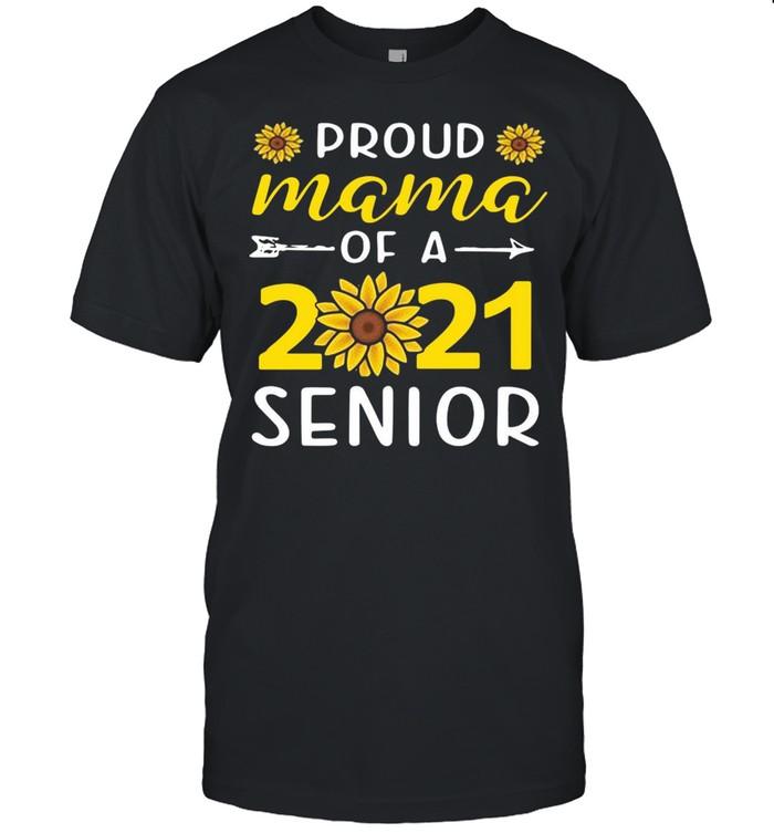 Proud Mama Of A 2021 Senior Sunflower shirt