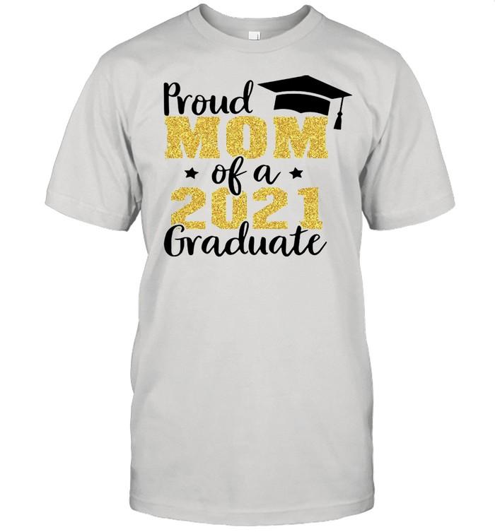 Proud Mom Of A 2021 Graduate tshirt