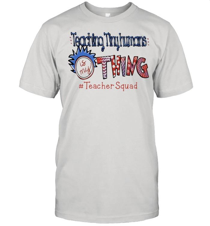 Teaching tiny humans Is my thing #teacher Squad shirt