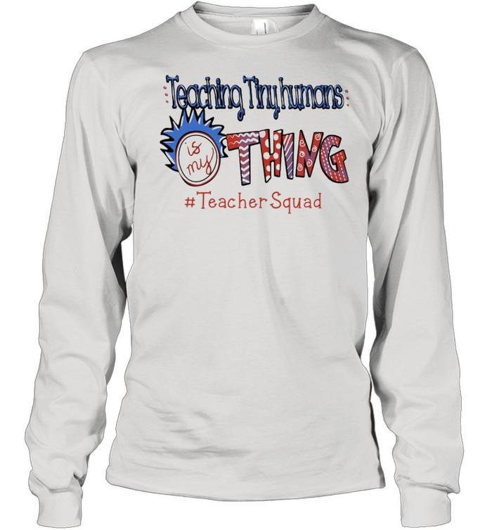 Teaching tiny humans Is my thing #teacher Squad shirt Long Sleeved T-shirt