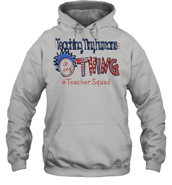 Teaching tiny humans Is my thing #teacher Squad shirt Unisex Hoodie