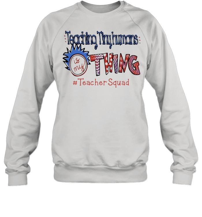 Teaching tiny humans Is my thing #teacher Squad shirt Unisex Sweatshirt