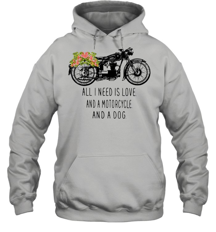 All I need is love and a motorcycle and a dog flower shirt Unisex Hoodie