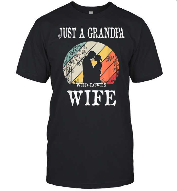 Just A Grandpa Who Loves Wife Shirt