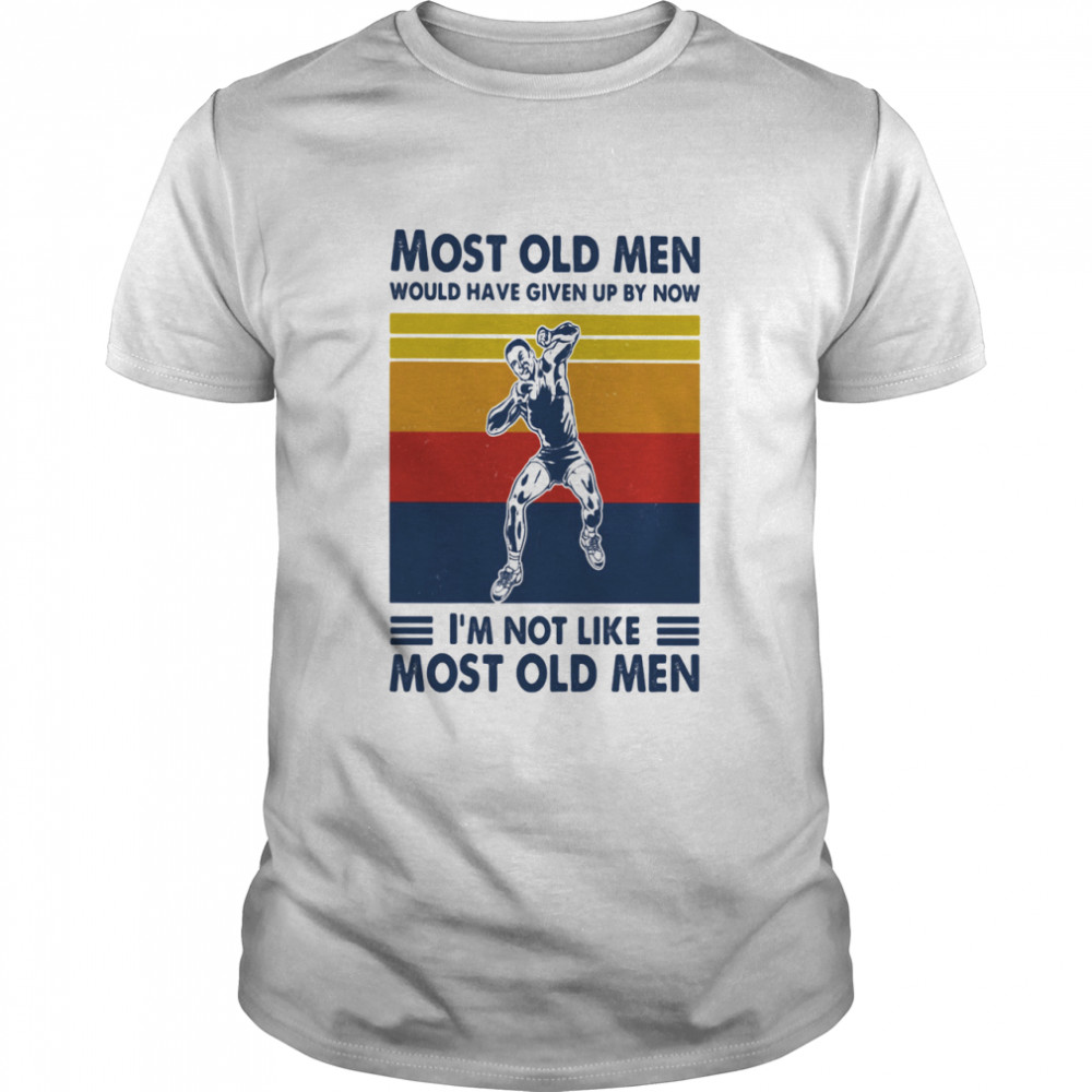 Most Old Men Would Have Given Up By Now I'm Not Like Most Old Men Shot Put Vintage Shirt