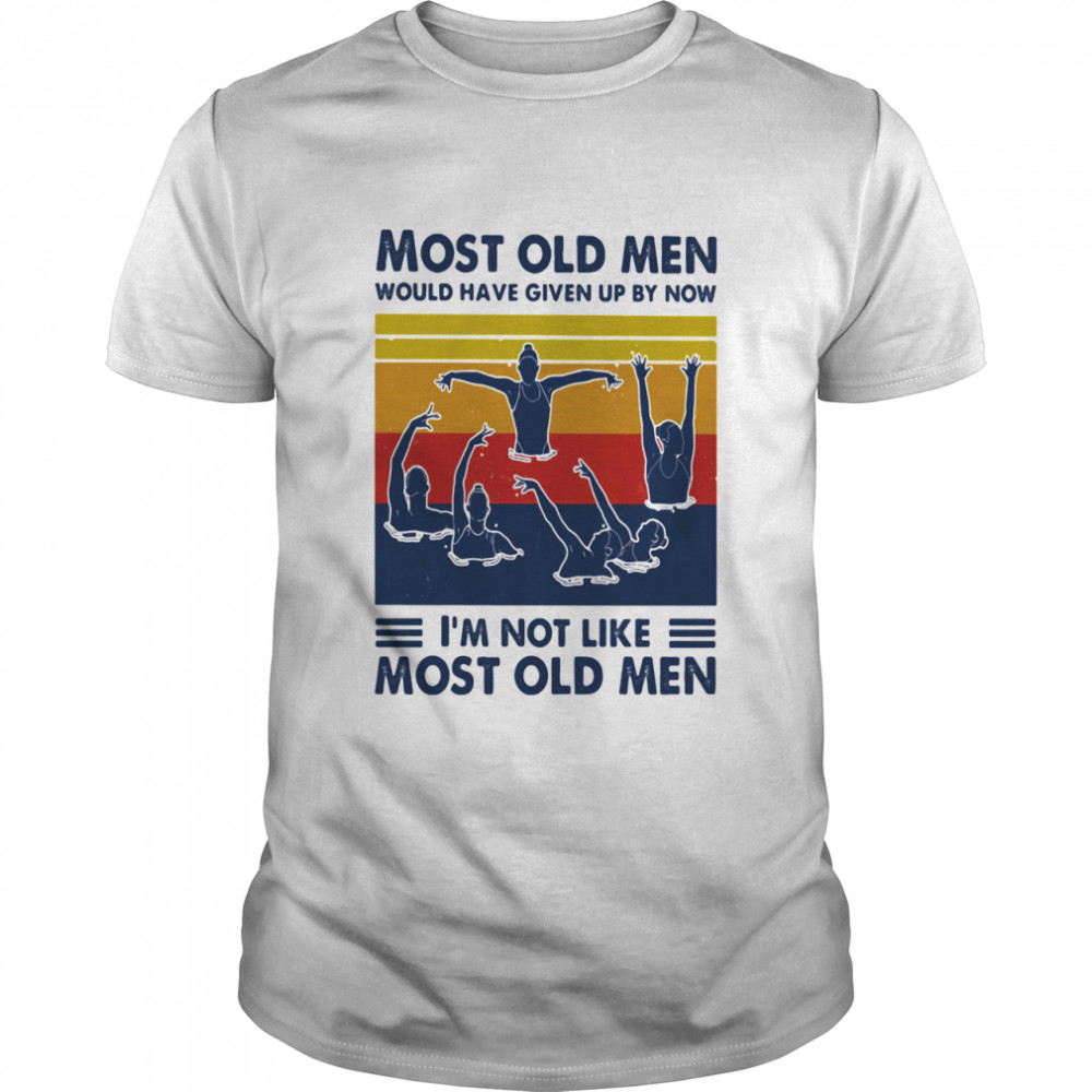 Most Old Men Would Have Given Up By Now I'm Not Like Most Old Men Synchronized Swimming Vintage Shirt