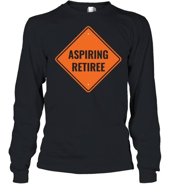 Aspiring Retiree Financial Independence Retire Early  Long Sleeved T-shirt
