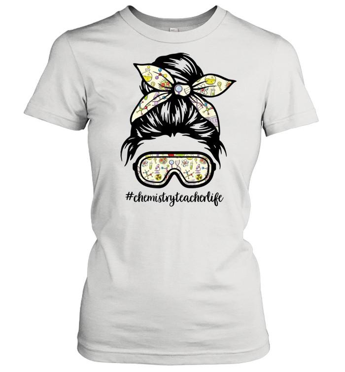 ChemistryTeacherlife Messy Bun Life Hair Goggles Science  Classic Women's T-shirt