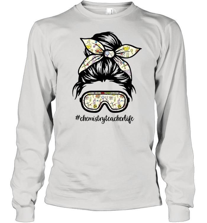 ChemistryTeacherlife Messy Bun Life Hair Goggles Science  Long Sleeved T-shirt