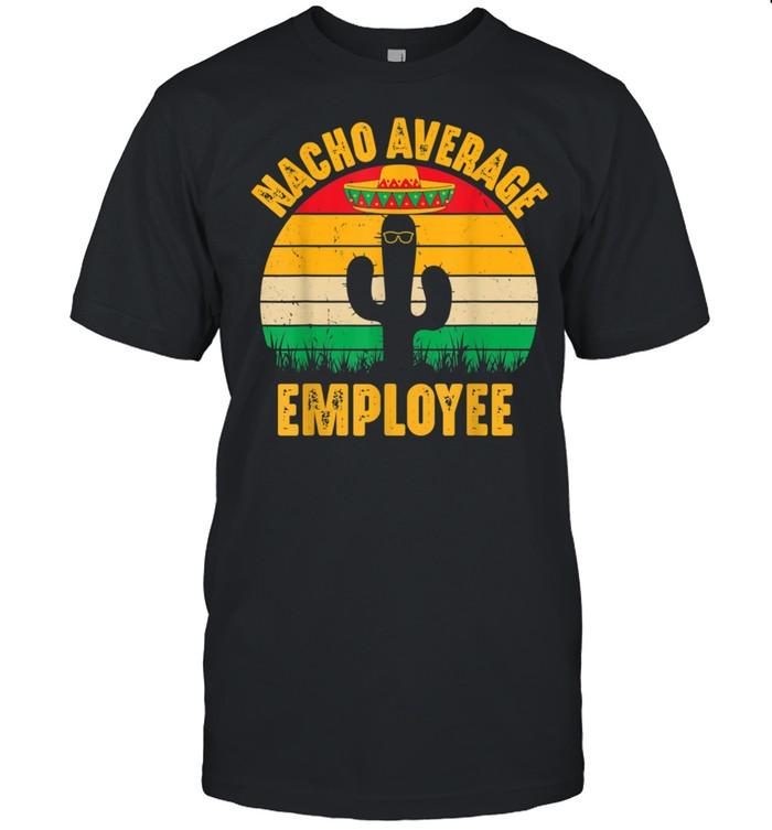 Nacho Average Employee Cinco De Mayo Shirt