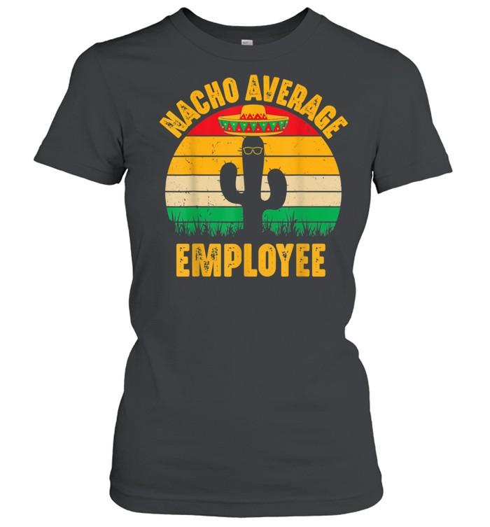 Nacho Average Employee Cinco De Mayo  Classic Women's T-shirt