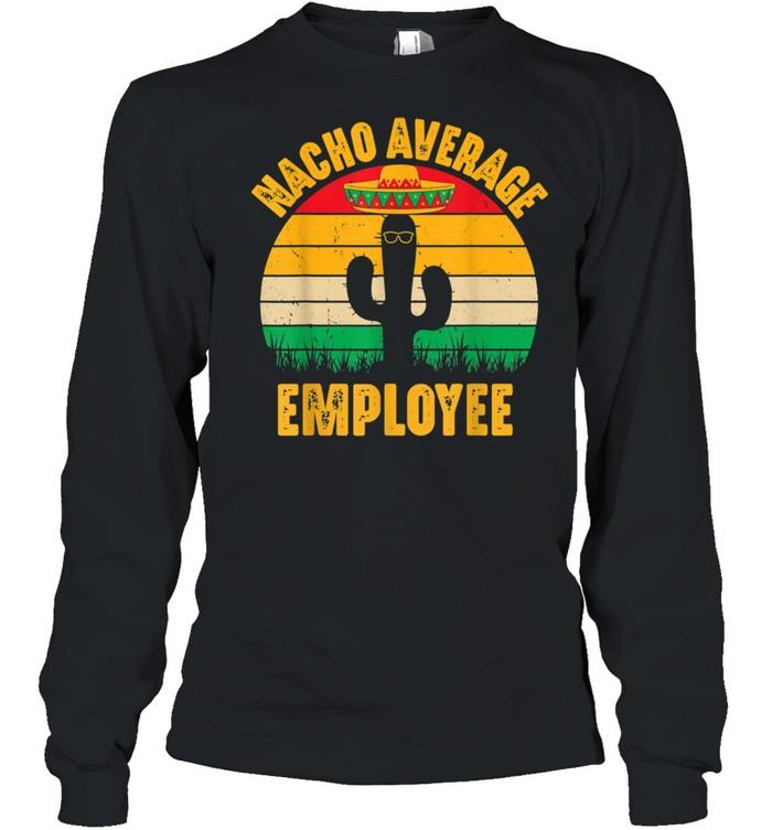 Nacho Average Employee Cinco De Mayo  Long Sleeved T-shirt