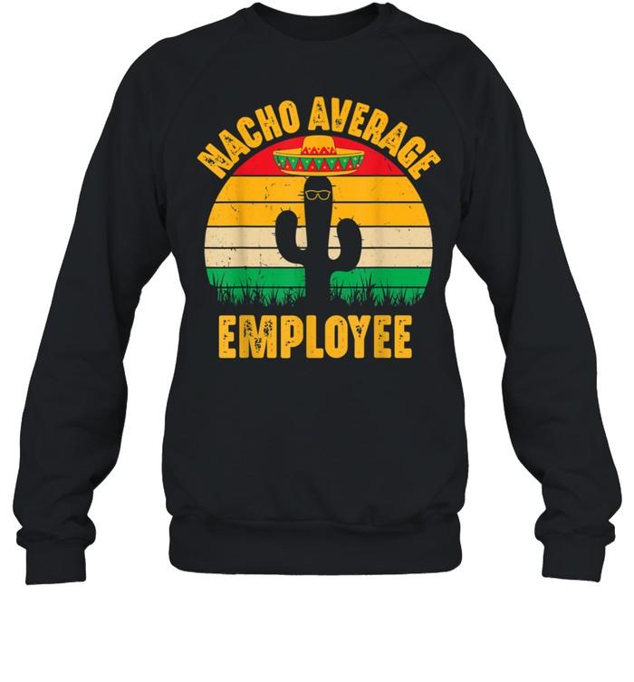 Nacho Average Employee Cinco De Mayo  Unisex Sweatshirt