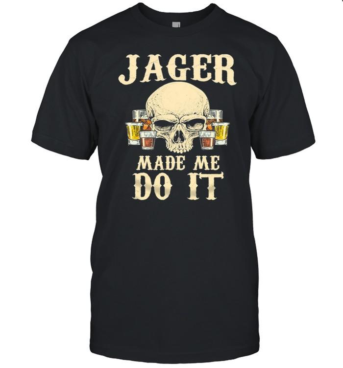 Skull Jager Made Me Do It shirt