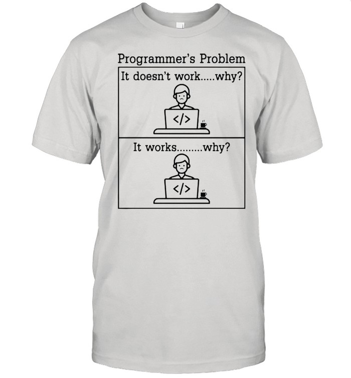 Programmers problem it doesnt work shirt
