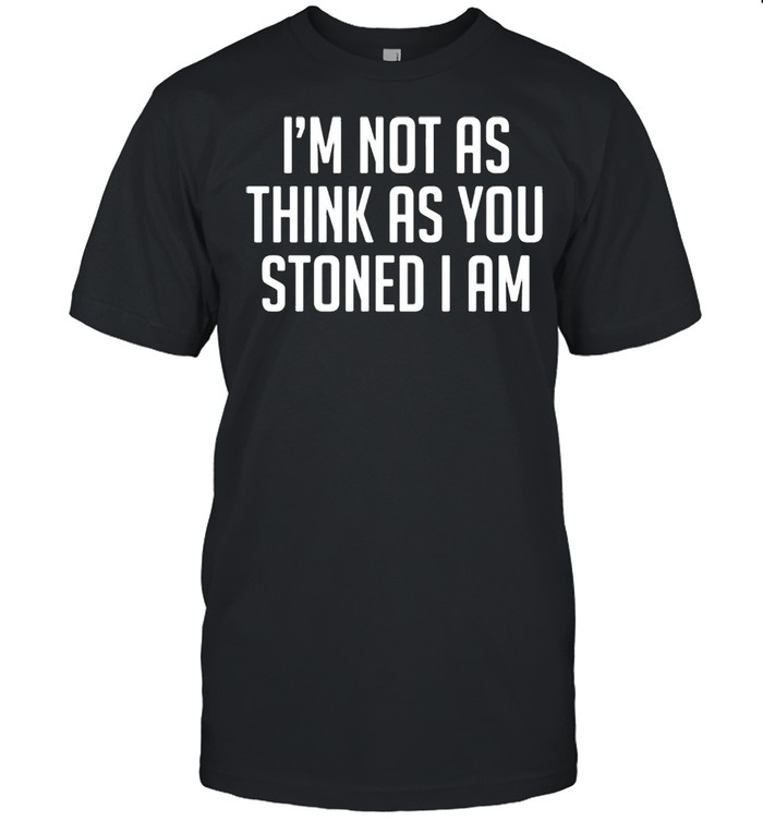 I'm not as think as stoned I am shirt Classic Men's T-shirt