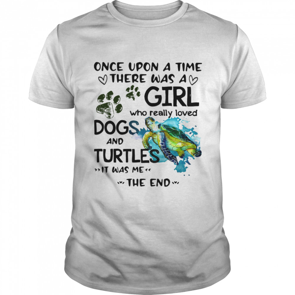 Once Upon A Time There Was A Girl Who Really Loved Dogs And Turtles It Was Me Shirt