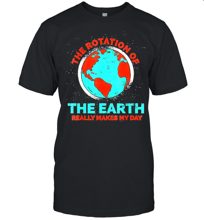 The rotation of the earth really makes my day earth day shirt Classic Men's T-shirt