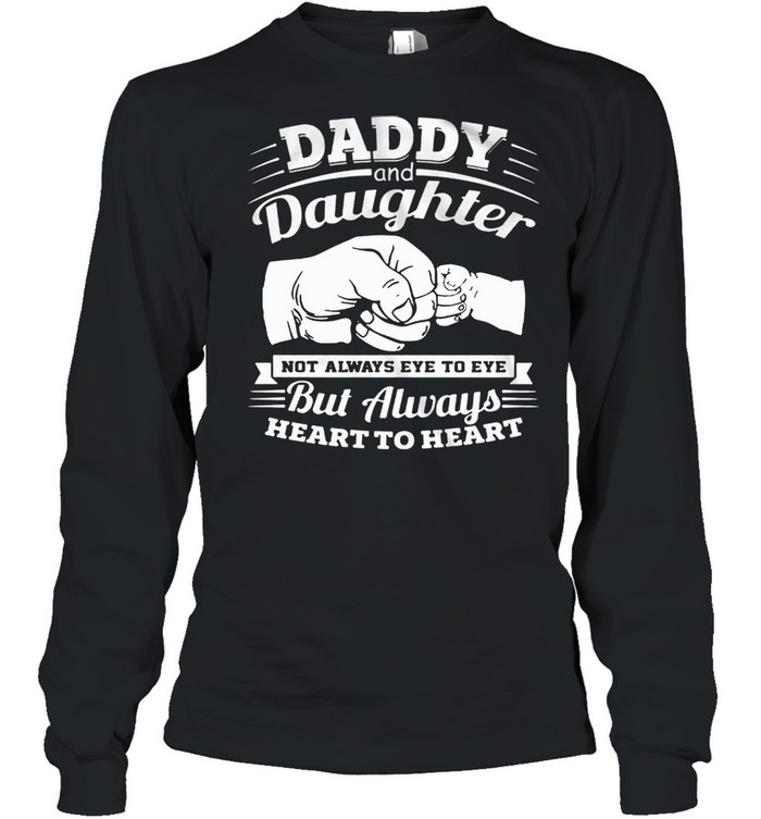 Daddy And Daughter Not Always Eye To Eye But Always Heart To Heart shirt Long Sleeved T-shirt