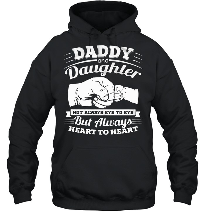 Daddy And Daughter Not Always Eye To Eye But Always Heart To Heart shirt Unisex Hoodie