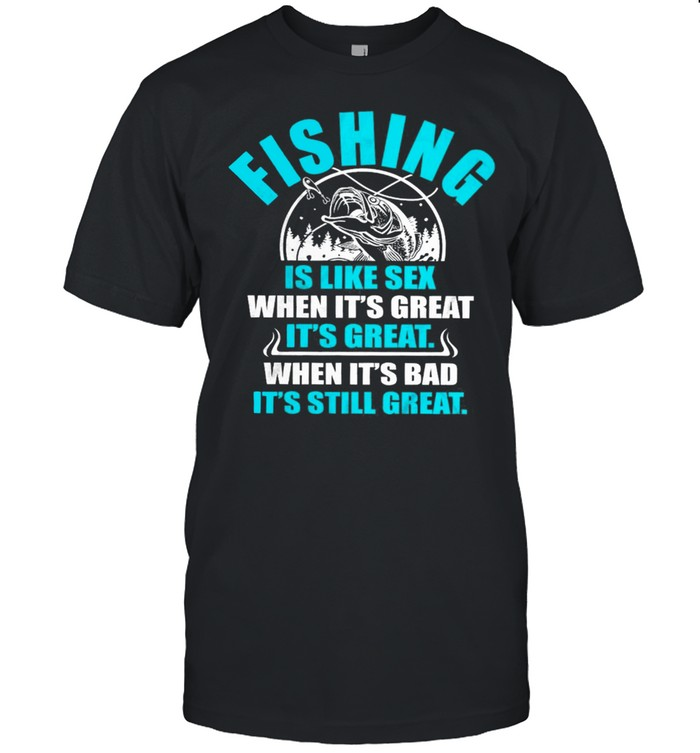 Fishing Is Like Sedx When Its Great It's Great When Its Bad Its Still Great shirt Classic Men's T-shirt